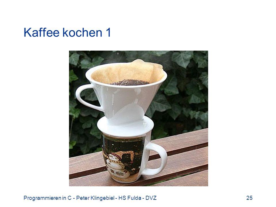 Programmieren in C - Peter Klingebiel - HS Fulda - DVZ25 Kaffee kochen 1