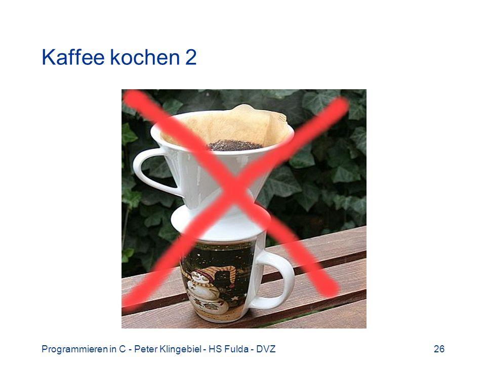 Programmieren in C - Peter Klingebiel - HS Fulda - DVZ26 Kaffee kochen 2