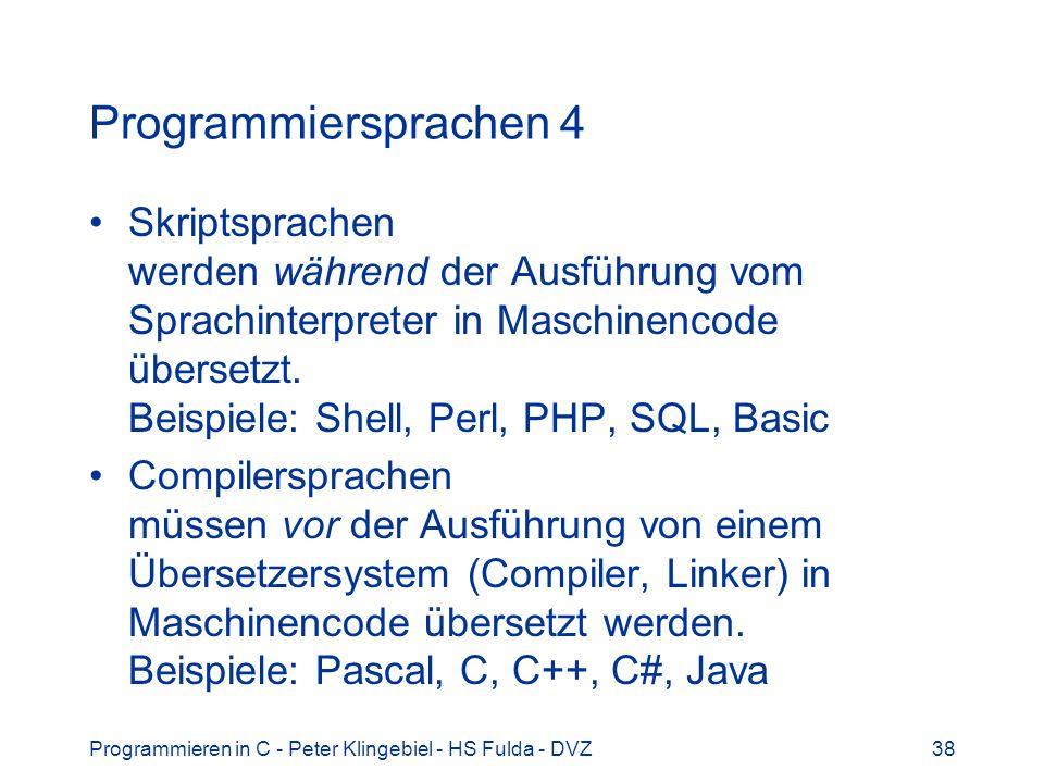 Programmieren in C - Peter Klingebiel - HS Fulda - DVZ38 Programmiersprachen 4 Skriptsprachen werden während der Ausführung vom Sprachinterpreter in M
