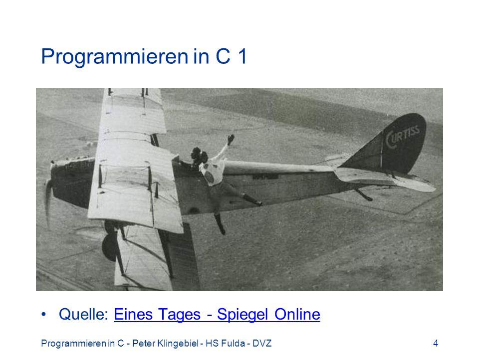 Programmieren in C - Peter Klingebiel - HS Fulda - DVZ4 Programmieren in C 1 Quelle: Eines Tages - Spiegel OnlineEines Tages - Spiegel Online