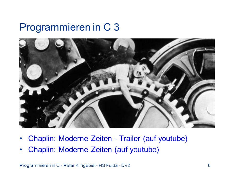 Programmieren in C - Peter Klingebiel - HS Fulda - DVZ6 Programmieren in C 3 Chaplin: Moderne Zeiten - Trailer (auf youtube) Chaplin: Moderne Zeiten (