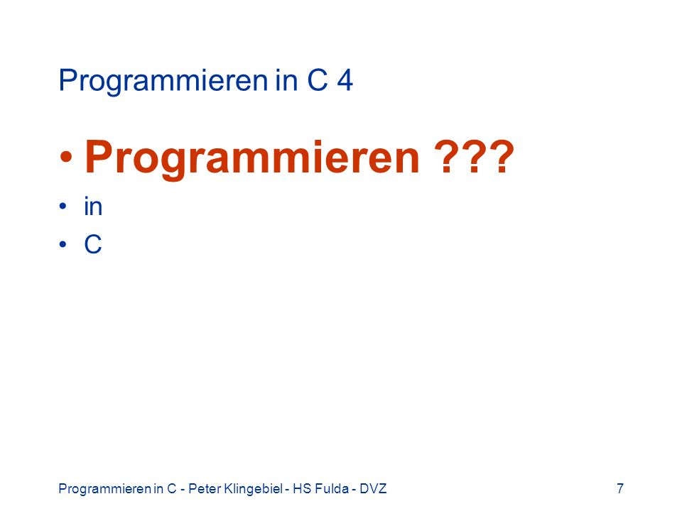 Programmieren in C - Peter Klingebiel - HS Fulda - DVZ18 Euklidischer Algorithmus 6 Neuer Algorithmus, iterativ, Pseudocode euklid(a, b) solange b 0 h = a modulo b a = b b = h liefere a