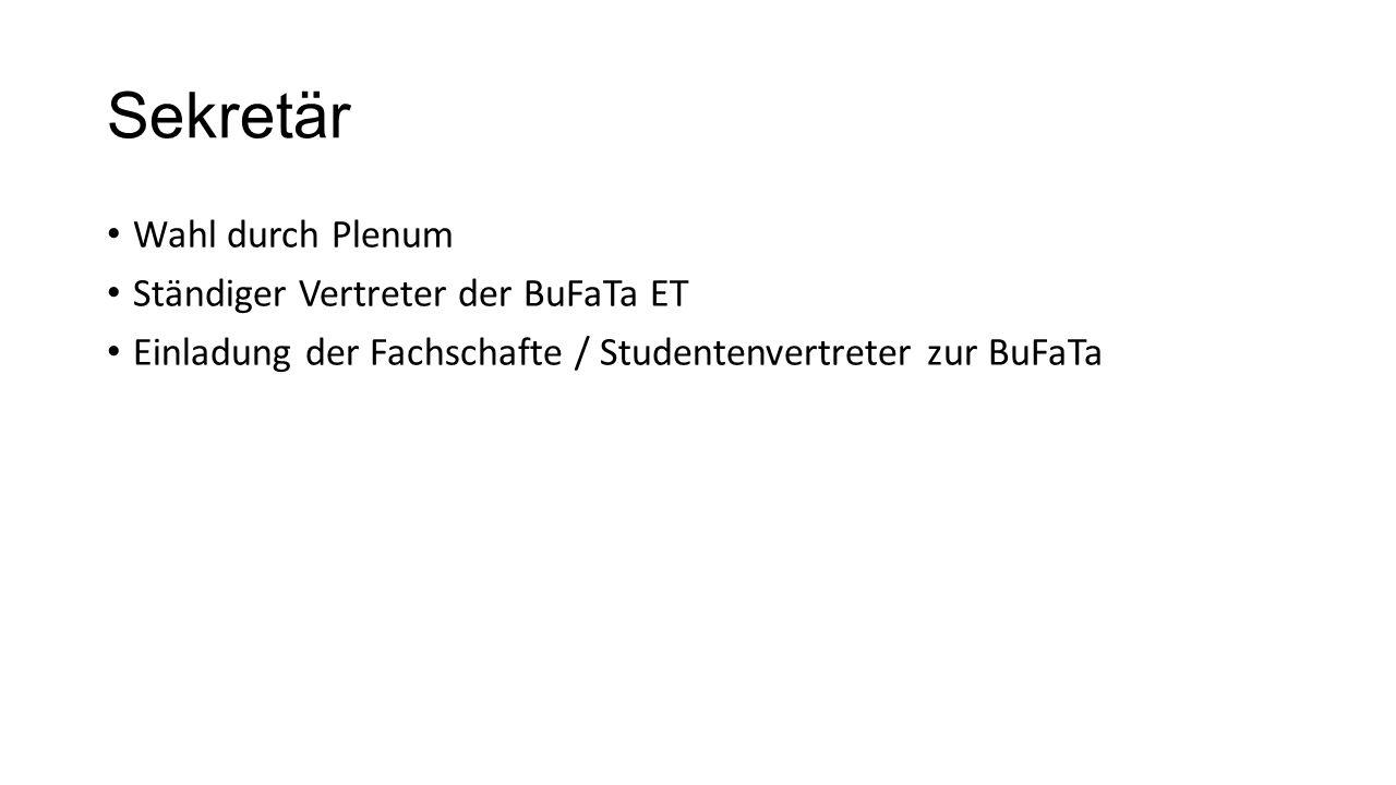 Sekretär Wahl durch Plenum Ständiger Vertreter der BuFaTa ET Einladung der Fachschafte / Studentenvertreter zur BuFaTa