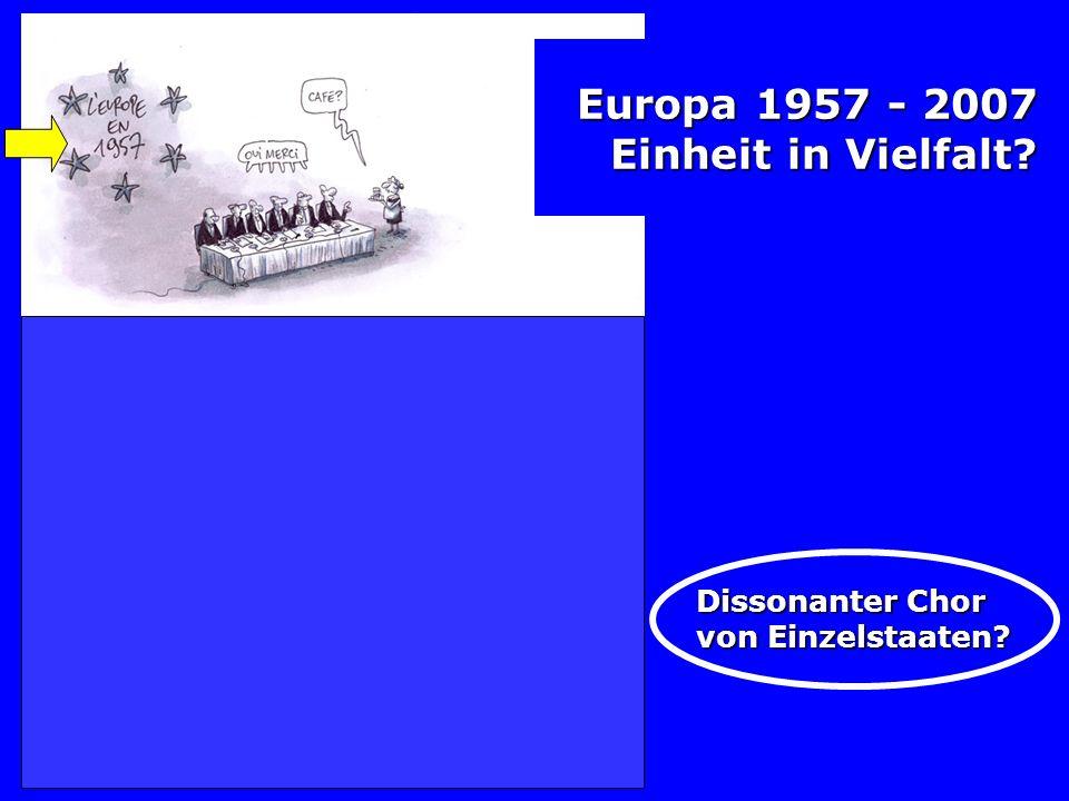 Europa 1957 - 2007 Einheit in Vielfalt Dissonanter Chor von Einzelstaaten