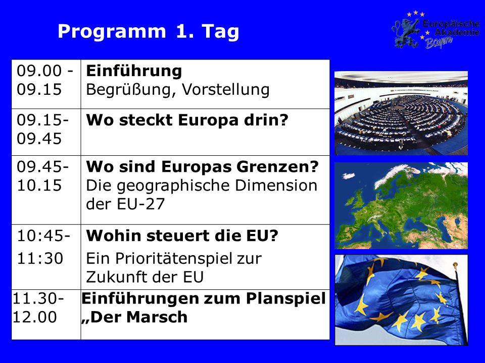 Programm 1. Tag 09.00 - 09.15 Einführung Begrüßung, Vorstellung 09.15- 09.45 Wo steckt Europa drin.