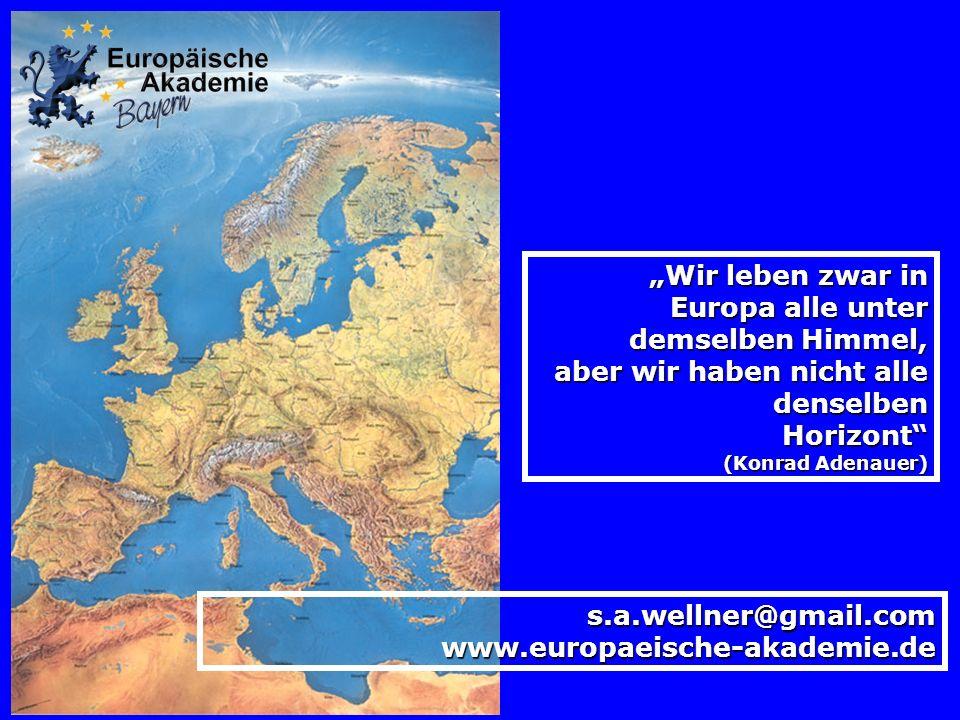 Wir leben zwar in Europa alle unter demselben Himmel, aber wir haben nicht alle denselben Horizont (Konrad Adenauer) s.a.wellner@gmail.comwww.europaeische-akademie.de