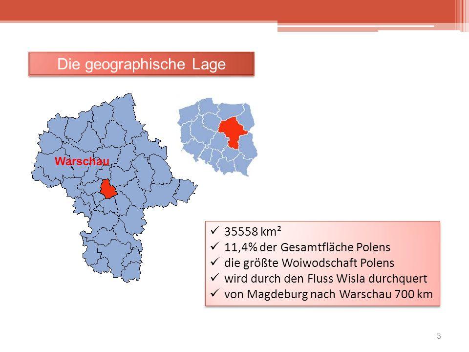 Die geographische Lage 35558 km² 11,4% der Gesamtfläche Polens die größte Woiwodschaft Polens wird durch den Fluss Wisla durchquert von Magdeburg nach