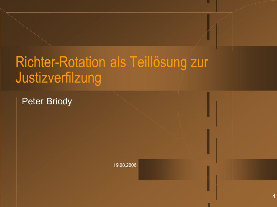 19.08.2006 1 Richter-Rotation als Teillösung zur Justizverfilzung Peter Briody
