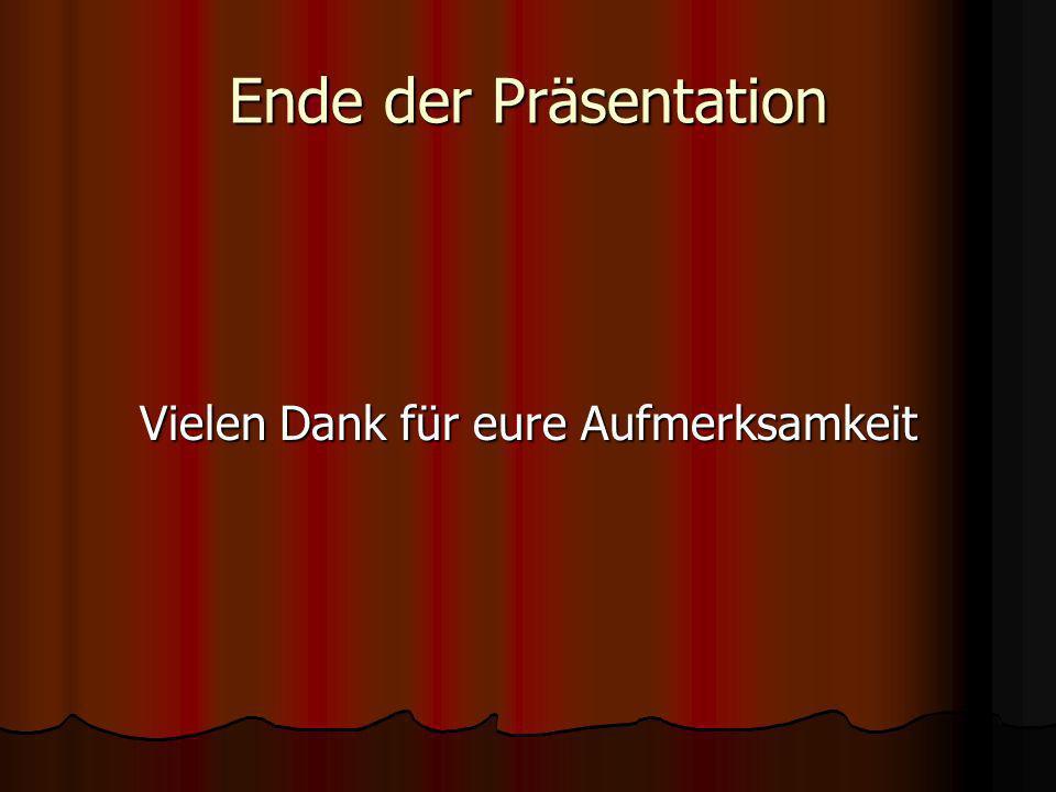Ende der Präsentation Vielen Dank für eure Aufmerksamkeit