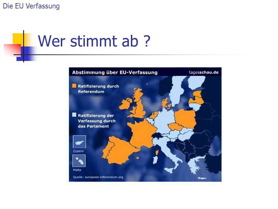 Wer stimmt ab ? Die EU Verfassung