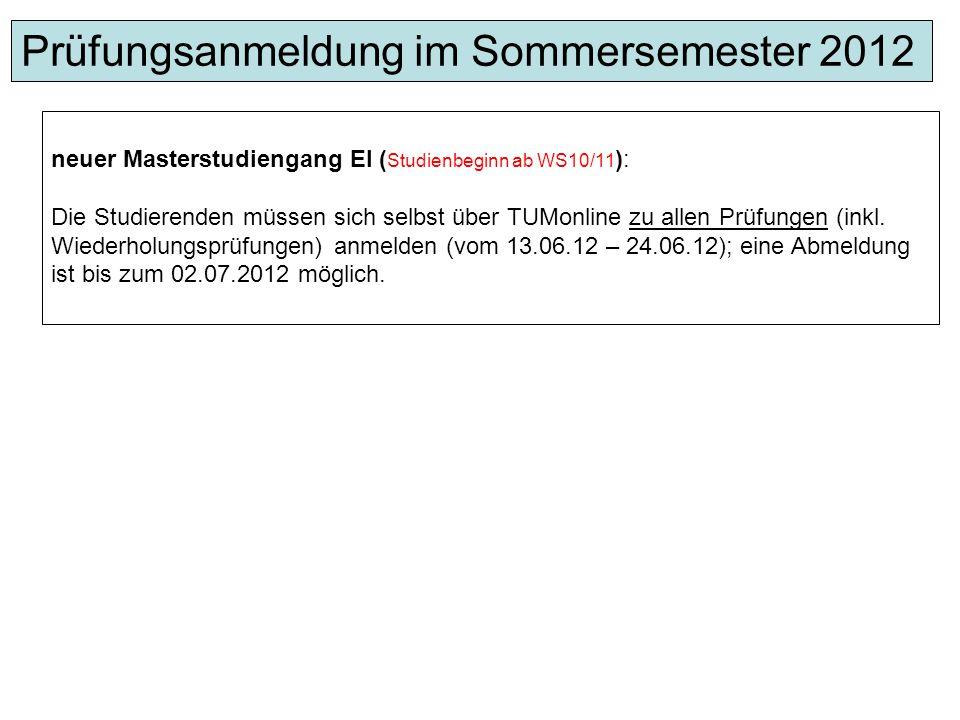 neuer Masterstudiengang EI ( Studienbeginn ab WS10/11 ): Die Studierenden müssen sich selbst über TUMonline zu allen Prüfungen (inkl. Wiederholungsprü