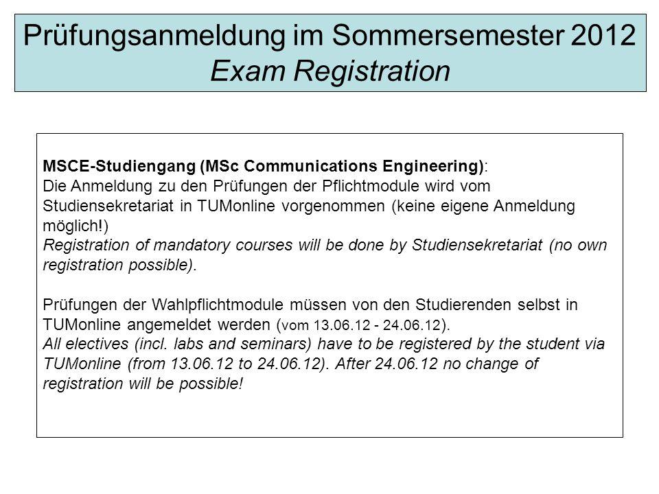 Exam Registration MSCE-Studiengang (MSc Communications Engineering): Die Anmeldung zu den Prüfungen der Pflichtmodule wird vom Studiensekretariat in T