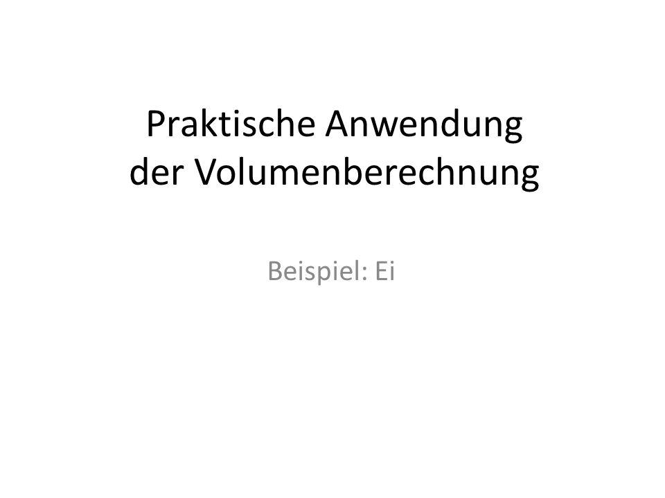 Praktische Anwendung der Volumenberechnung Beispiel: Ei