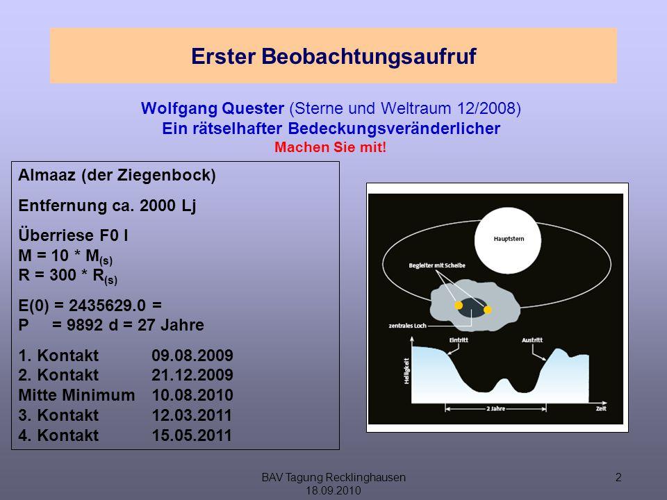 BAV Tagung Recklinghausen 18.09.2010 2 Erster Beobachtungsaufruf Wolfgang Quester (Sterne und Weltraum 12/2008) Ein rätselhafter Bedeckungsveränderlicher Machen Sie mit.