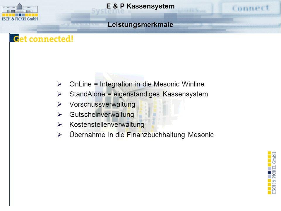 E & P Kassensystem Leistungsmerkmale OnLine = Integration in die Mesonic Winline StandAlone = eigenständiges Kassensystem Vorschussverwaltung Gutscheinverwaltung Kostenstellenverwaltung Übernahme in die Finanzbuchhaltung Mesonic