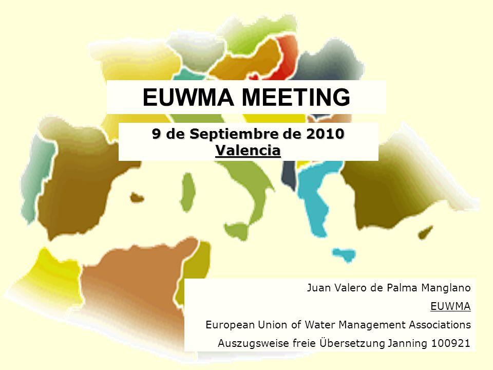 9 de Septiembre de 2010 Valencia Juan Valero de Palma Manglano EUWMA European Union of Water Management Associations Auszugsweise freie Übersetzung Ja