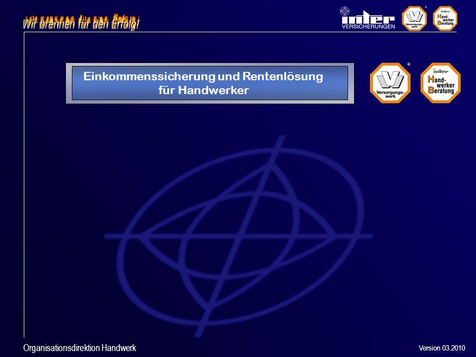 Organisationsdirektion Handwerk Einkommenssicherung und Rentenlösung für Handwerker Version 03.2010