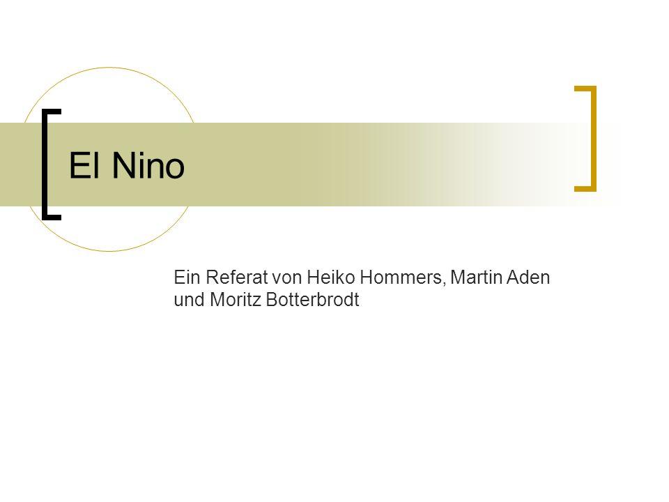El Nino Ein Referat von Heiko Hommers, Martin Aden und Moritz Botterbrodt