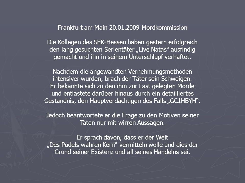 Frankfurt am Main 20.01.2009 Mordkommission Die Kollegen des SEK-Hessen haben gestern erfolgreich den lang gesuchten Serientäter Live Natas ausfindig gemacht und ihn in seinem Unterschlupf verhaftet.
