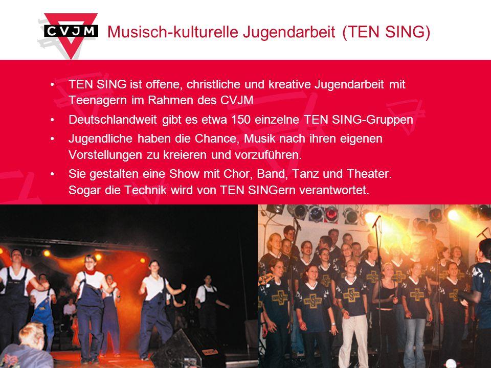 Musisch-kulturelle Jugendarbeit (TEN SING) TEN SING ist offene, christliche und kreative Jugendarbeit mit Teenagern im Rahmen des CVJM Deutschlandweit gibt es etwa 150 einzelne TEN SING-Gruppen Jugendliche haben die Chance, Musik nach ihren eigenen Vorstellungen zu kreieren und vorzuführen.