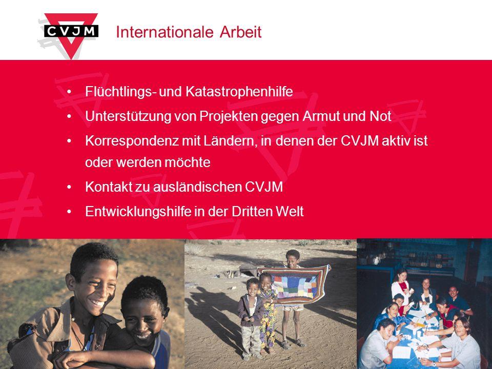 Internationale Arbeit Flüchtlings- und Katastrophenhilfe Unterstützung von Projekten gegen Armut und Not Korrespondenz mit Ländern, in denen der CVJM aktiv ist oder werden möchte Kontakt zu ausländischen CVJM Entwicklungshilfe in der Dritten Welt