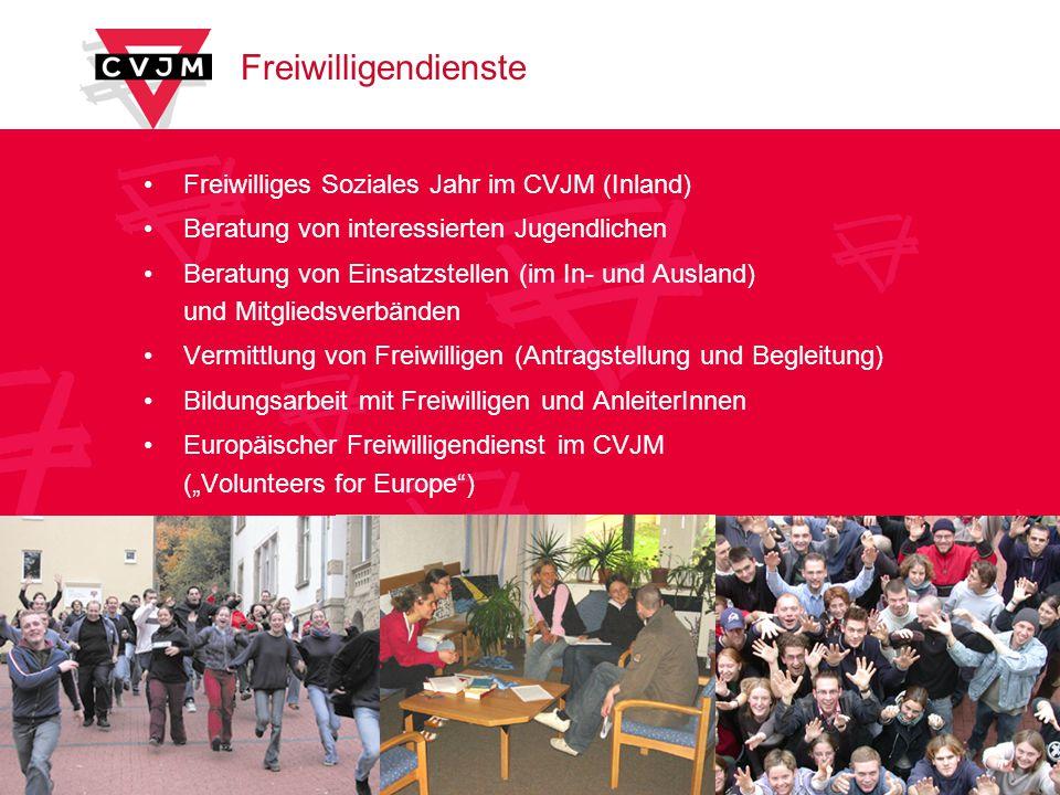 Freiwilligendienste Freiwilliges Soziales Jahr im CVJM (Inland) Beratung von interessierten Jugendlichen Beratung von Einsatzstellen (im In- und Ausland) und Mitgliedsverbänden Vermittlung von Freiwilligen (Antragstellung und Begleitung) Bildungsarbeit mit Freiwilligen und AnleiterInnen Europäischer Freiwilligendienst im CVJM (Volunteers for Europe)