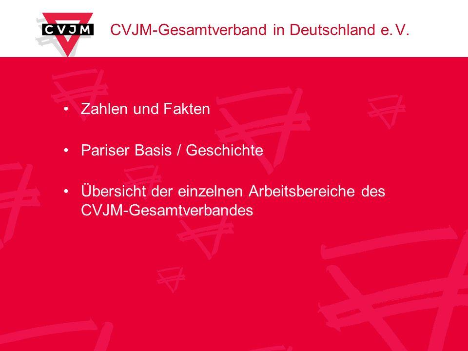 Zahlen und Fakten Pariser Basis / Geschichte Übersicht der einzelnen Arbeitsbereiche des CVJM-Gesamtverbandes CVJM-Gesamtverband in Deutschland e.