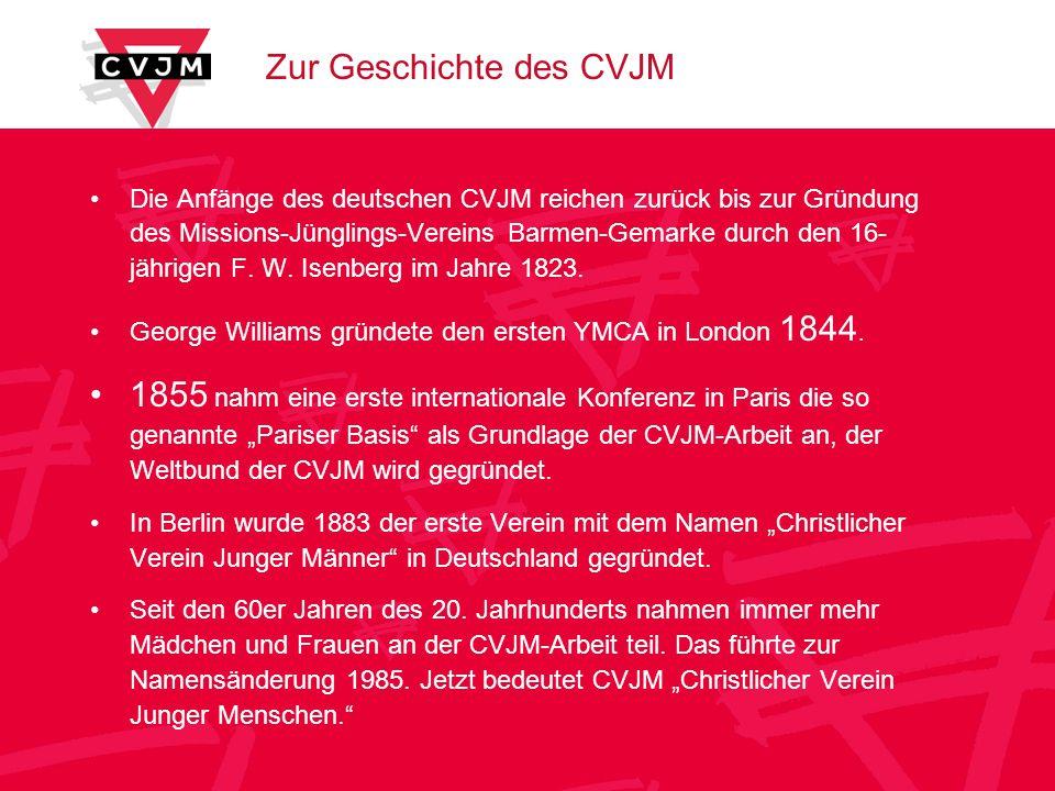 Zur Geschichte des CVJM Die Anfänge des deutschen CVJM reichen zurück bis zur Gründung des Missions-Jünglings-Vereins Barmen-Gemarke durch den 16- jährigen F.
