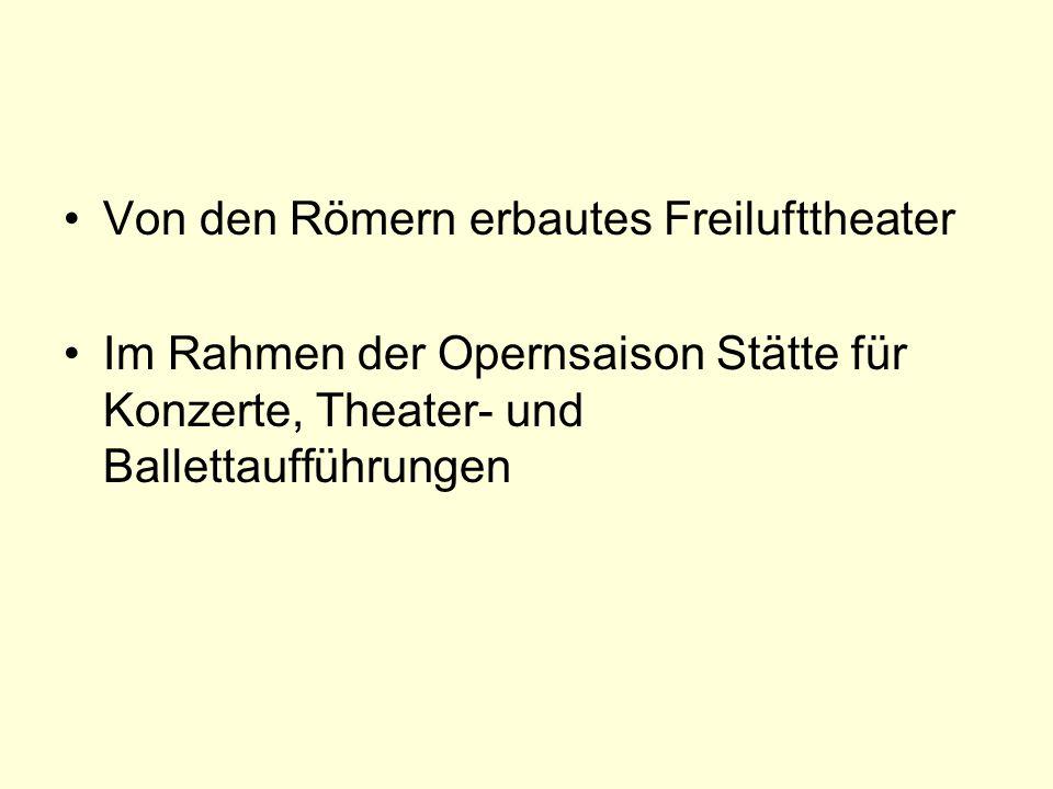 Von den Römern erbautes Freilufttheater Im Rahmen der Opernsaison Stätte für Konzerte, Theater- und Ballettaufführungen