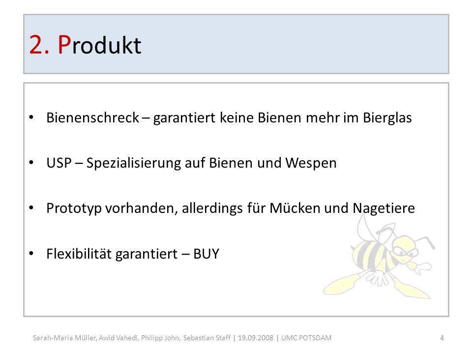 2. P rodukt Bienenschreck – garantiert keine Bienen mehr im Bierglas USP – Spezialisierung auf Bienen und Wespen Prototyp vorhanden, allerdings für Mü