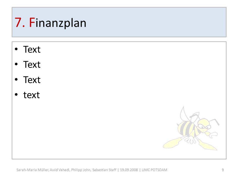 7. F inanzplan Text text 9 Sarah-Maria Müller, Awid Vahedi, Philipp John, Sebastian Staff | 19.09.2008 | UMC POTSDAM