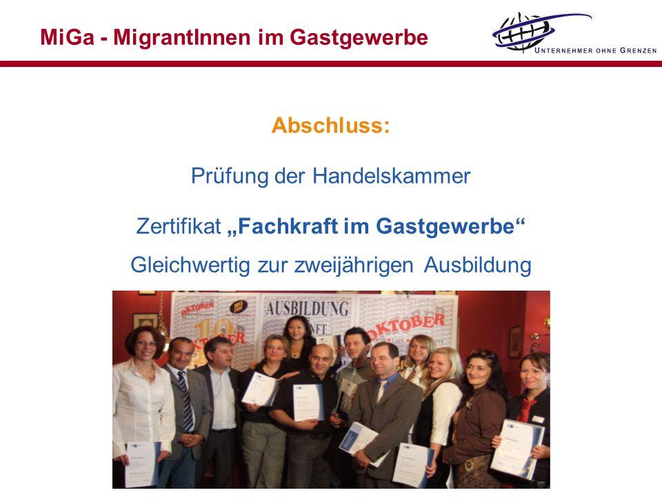 MiGa - MigrantInnen im Gastgewerbe Abschluss: Prüfung der Handelskammer Zertifikat Fachkraft im Gastgewerbe Gleichwertig zur zweijährigen Ausbildung
