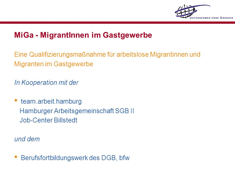 MiGa - MigrantInnen im Gastgewerbe Eine Qualifizierungsmaßnahme für arbeitslose Migrantinnen und Migranten im Gastgewerbe In Kooperation mit der team.