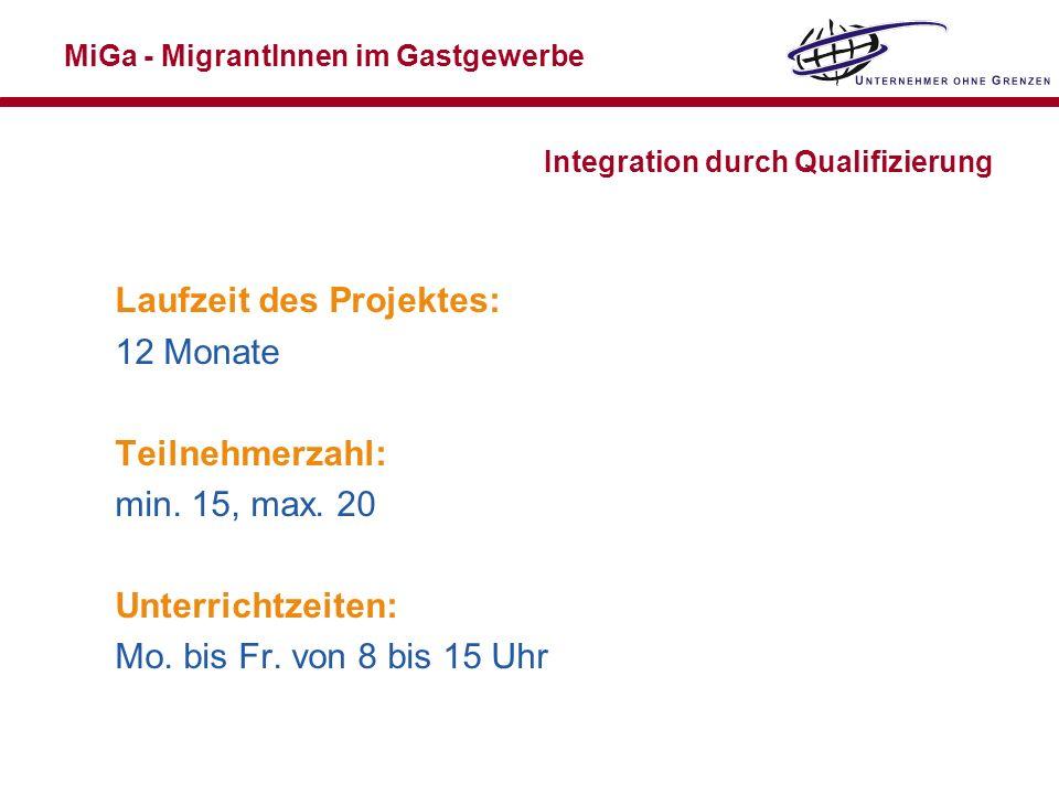MiGa - MigrantInnen im Gastgewerbe Integration durch Qualifizierung Laufzeit des Projektes: 12 Monate Teilnehmerzahl: min. 15, max. 20 Unterrichtzeite