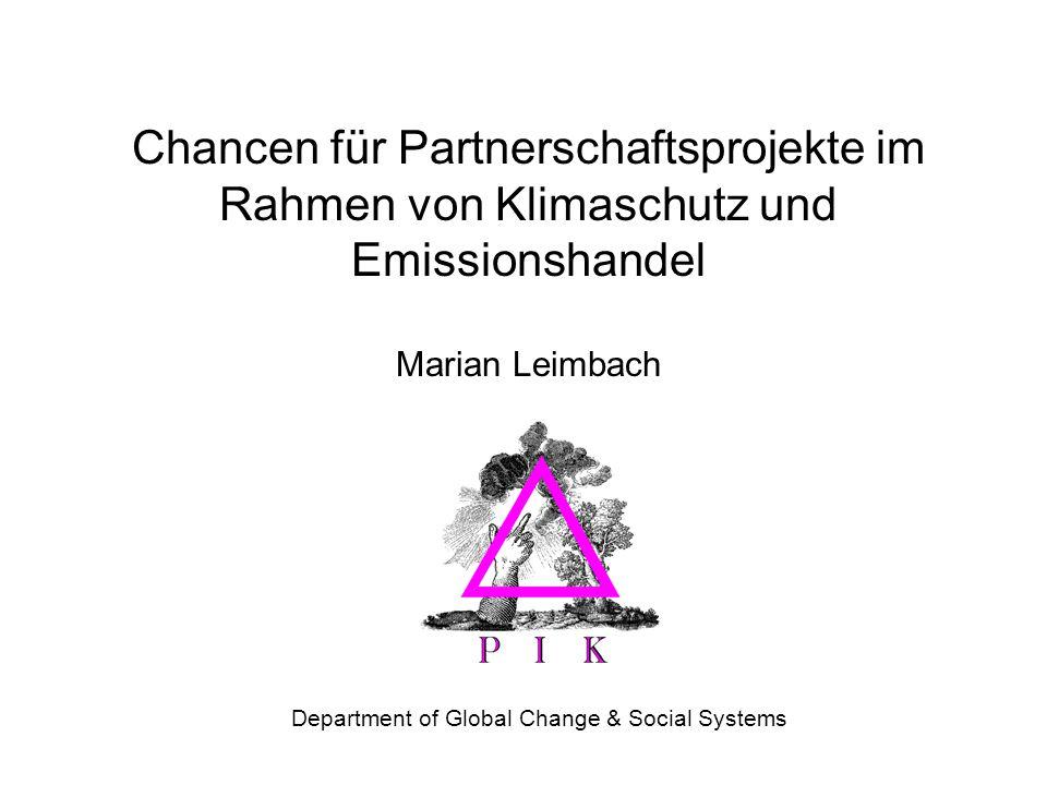 Chancen für Partnerschaftsprojekte im Rahmen von Klimaschutz und Emissionshandel Marian Leimbach Department of Global Change & Social Systems