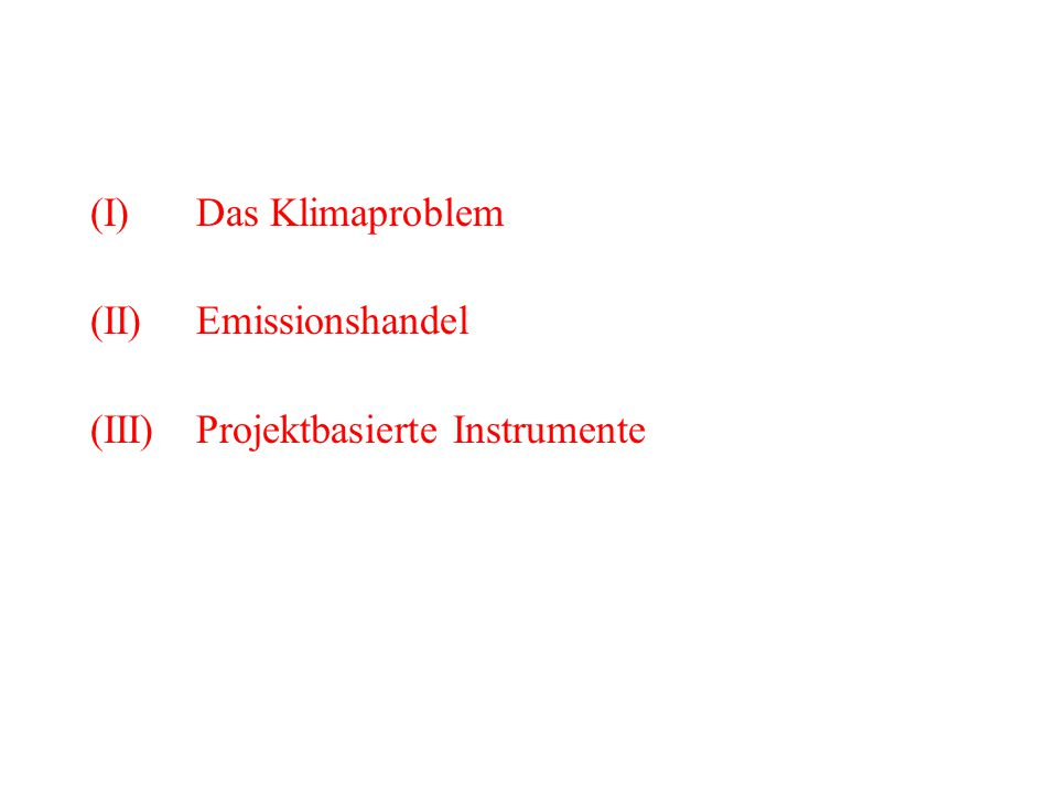 (I) Das Klimaproblem (II) Emissionshandel (III) Projektbasierte Instrumente