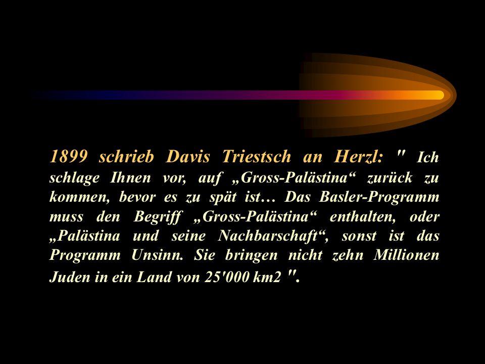 1899 schrieb Davis Triestsch an Herzl: