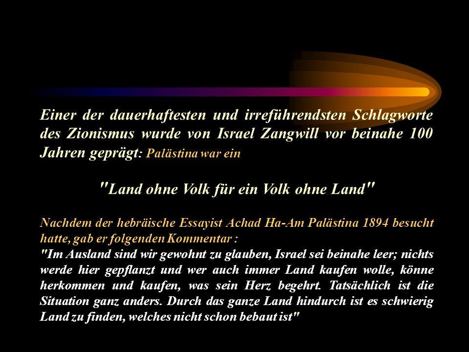 Einer der dauerhaftesten und irreführendsten Schlagworte des Zionismus wurde von Israel Zangwill vor beinahe 100 Jahren geprägt : Palästina war ein