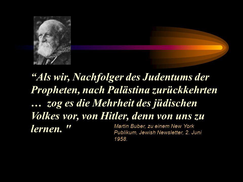 Als wir, Nachfolger des Judentums der Propheten, nach Palästina zurückkehrten … zog es die Mehrheit des jüdischen Volkes vor, von Hitler, denn von uns