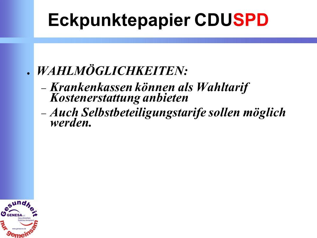 Eckpunktepapier CDUSPD WAHLMÖGLICHKEITEN: Krankenkassen können als Wahltarif Kostenerstattung anbieten Auch Selbstbeteiligungstarife sollen möglich werden.