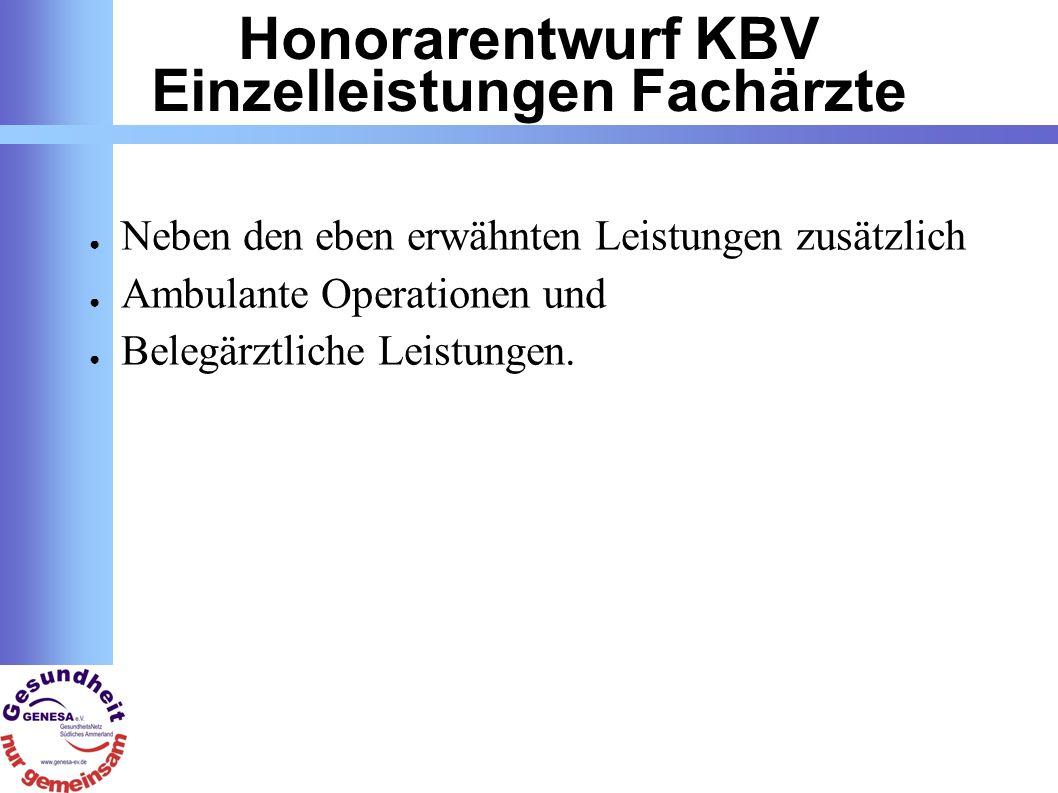 Honorarentwurf KBV Einzelleistungen Fachärzte Neben den eben erwähnten Leistungen zusätzlich Ambulante Operationen und Belegärztliche Leistungen.