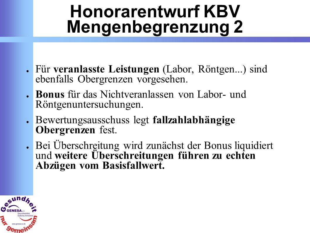 Honorarentwurf KBV Mengenbegrenzung 2 Für veranlasste Leistungen (Labor, Röntgen...) sind ebenfalls Obergrenzen vorgesehen.