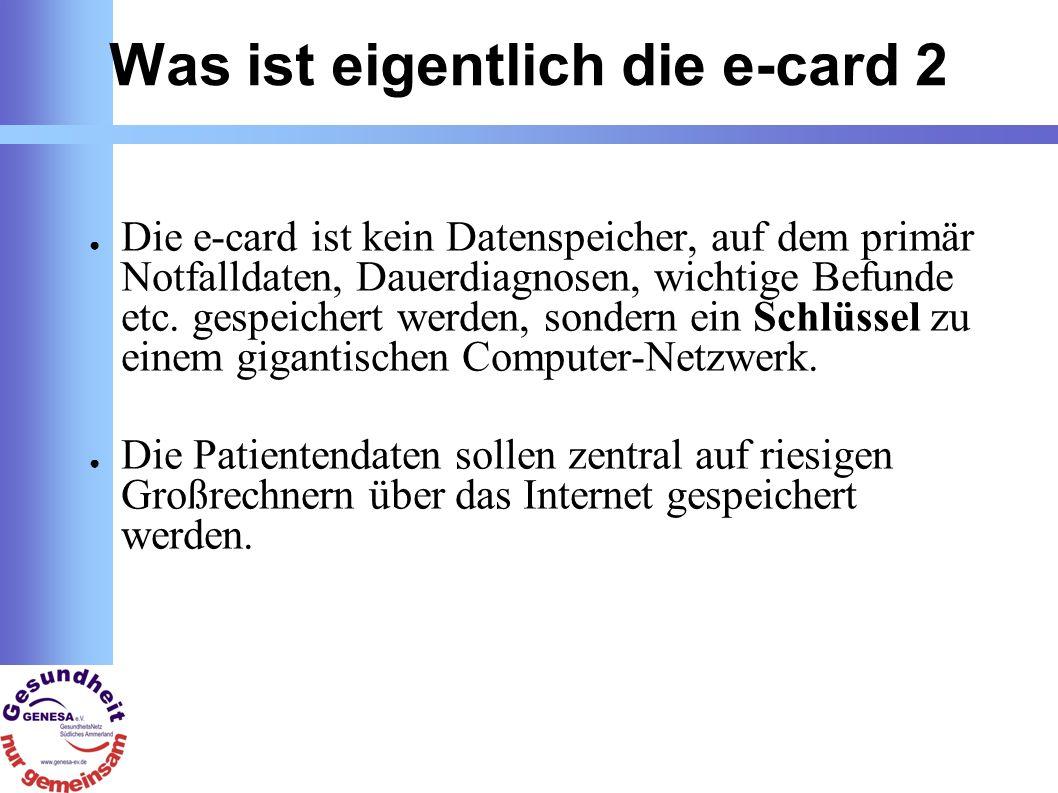 Was ist eigentlich die e-card 2 Die e-card ist kein Datenspeicher, auf dem primär Notfalldaten, Dauerdiagnosen, wichtige Befunde etc.