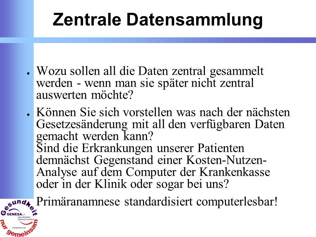 Zentrale Datensammlung Wozu sollen all die Daten zentral gesammelt werden - wenn man sie später nicht zentral auswerten möchte.