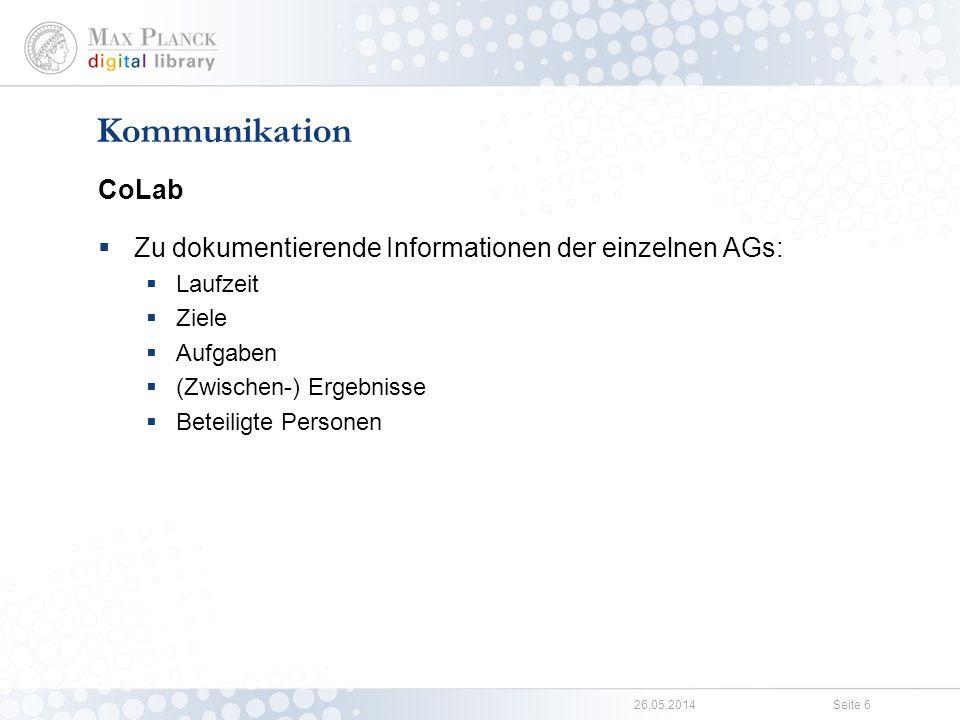 26.05.2014Seite 6 CoLab Zu dokumentierende Informationen der einzelnen AGs: Laufzeit Ziele Aufgaben (Zwischen-) Ergebnisse Beteiligte Personen Kommunikation