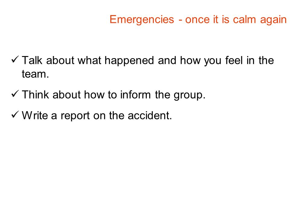 Emergencies - once it is calm again Talk about what happened and how you feel in the team.