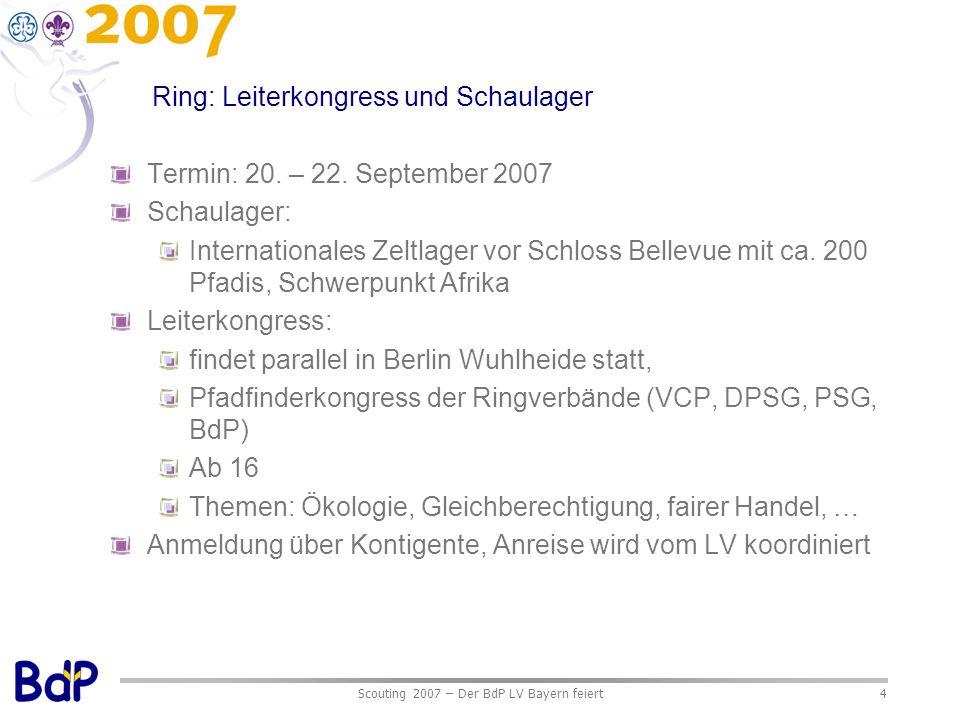 Scouting 2007 – Der BdP LV Bayern feiert4 Ring: Leiterkongress und Schaulager Termin: 20. – 22. September 2007 Schaulager: Internationales Zeltlager v