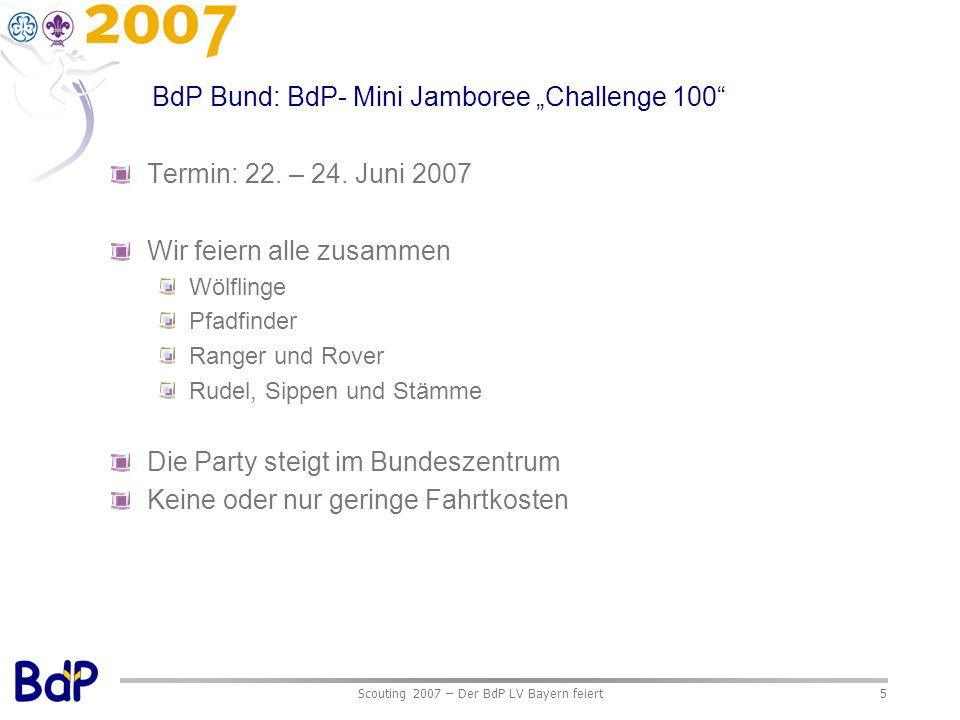 Scouting 2007 – Der BdP LV Bayern feiert5 BdP Bund: BdP- Mini Jamboree Challenge 100 Termin: 22. – 24. Juni 2007 Wir feiern alle zusammen Wölflinge Pf