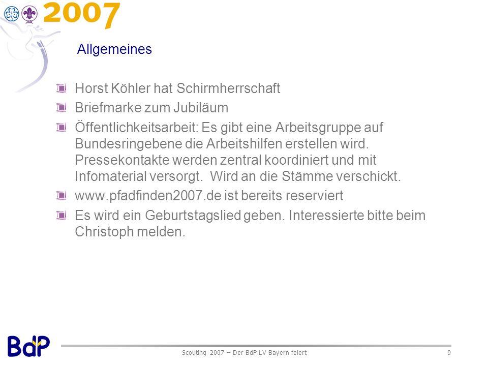 Scouting 2007 – Der BdP LV Bayern feiert9 Allgemeines Horst Köhler hat Schirmherrschaft Briefmarke zum Jubiläum Öffentlichkeitsarbeit: Es gibt eine Arbeitsgruppe auf Bundesringebene die Arbeitshilfen erstellen wird.