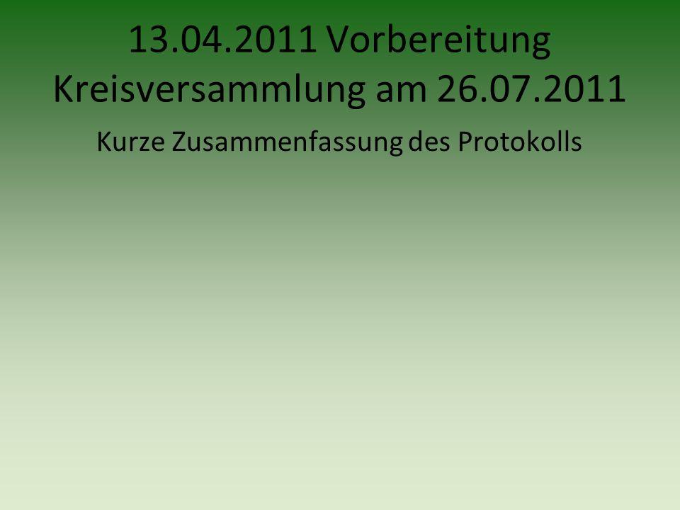 13.04.2011 Vorbereitung Kreisversammlung am 26.07.2011 Kurze Zusammenfassung des Protokolls